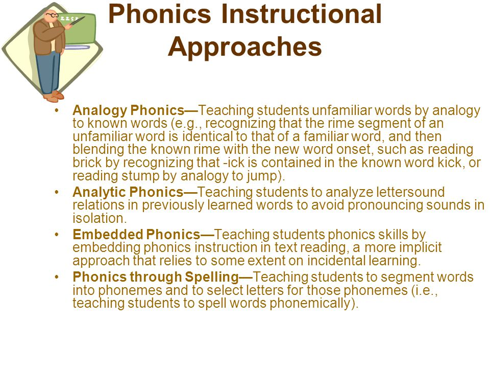 Phonics Instructional Approaches Analogy Phonics—Teaching students unfamiliar words by analogy to known words (e.g., recognizing that the rime segment of an unfamiliar word is identical to that of a familiar word, and then blending the known rime with the new word onset, such as reading brick by recognizing that -ick is contained in the known word kick, or reading stump by analogy to jump).