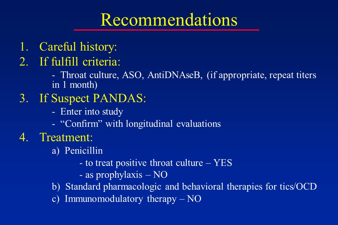 Recommendations 1.Careful history: 2.If fulfill criteria: - Throat culture, ASO, AntiDNAseB, (if appropriate, repeat titers in 1 month) 3.If Suspect P