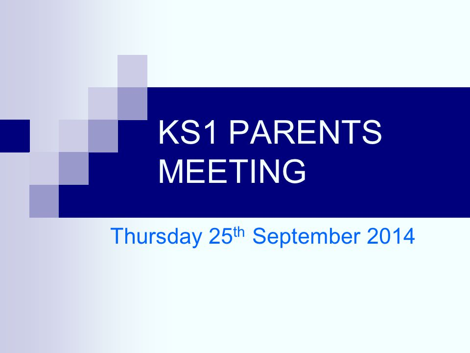 KS1 PARENTS MEETING Thursday 25 th September 2014
