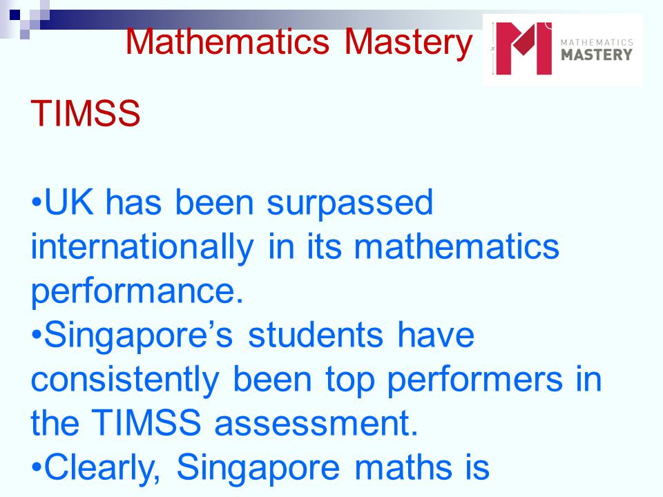 Mathematics Mastery TIMSS UK has been surpassed internationally in its mathematics performance.
