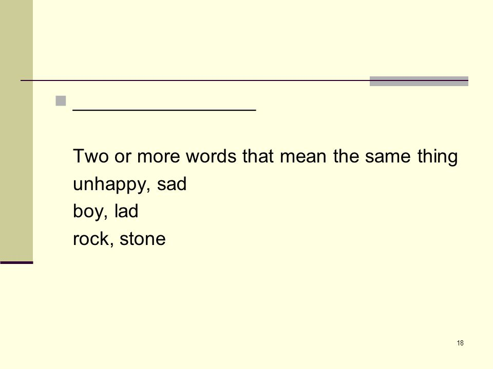 18 _________________ Two or more words that mean the same thing unhappy, sad boy, lad rock, stone