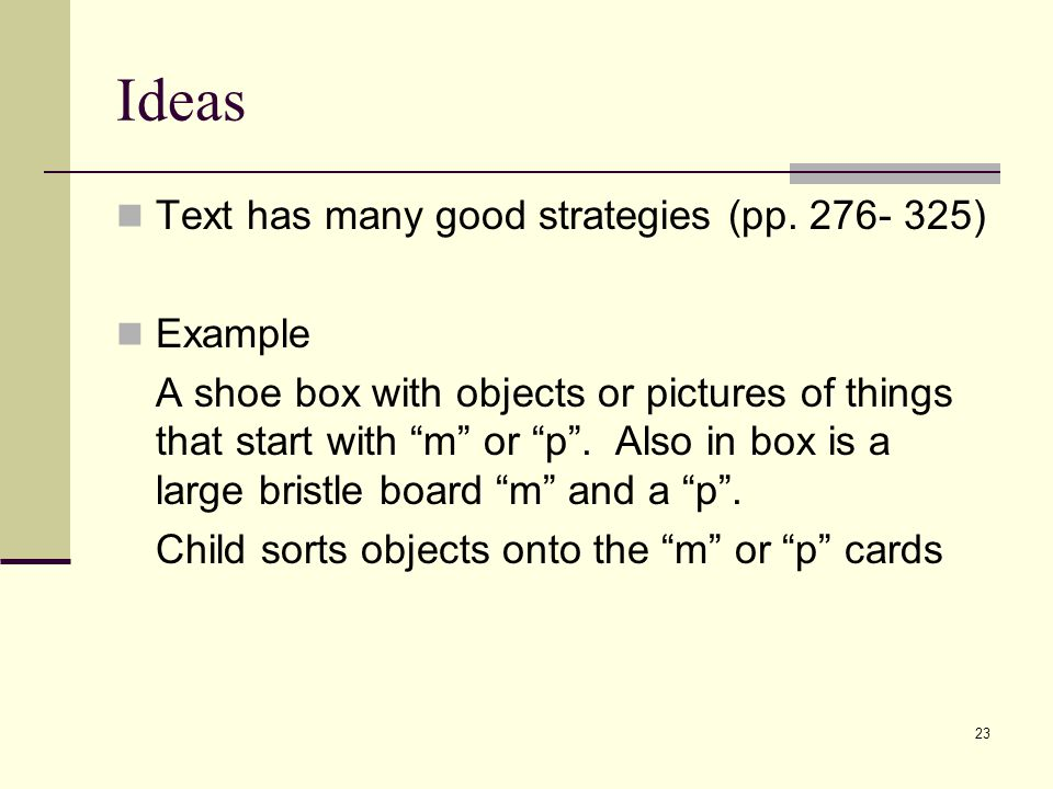 """23 Ideas Text has many good strategies (pp. 276- 325) Example A shoe box with objects or pictures of things that start with """"m"""" or """"p"""". Also in box is"""