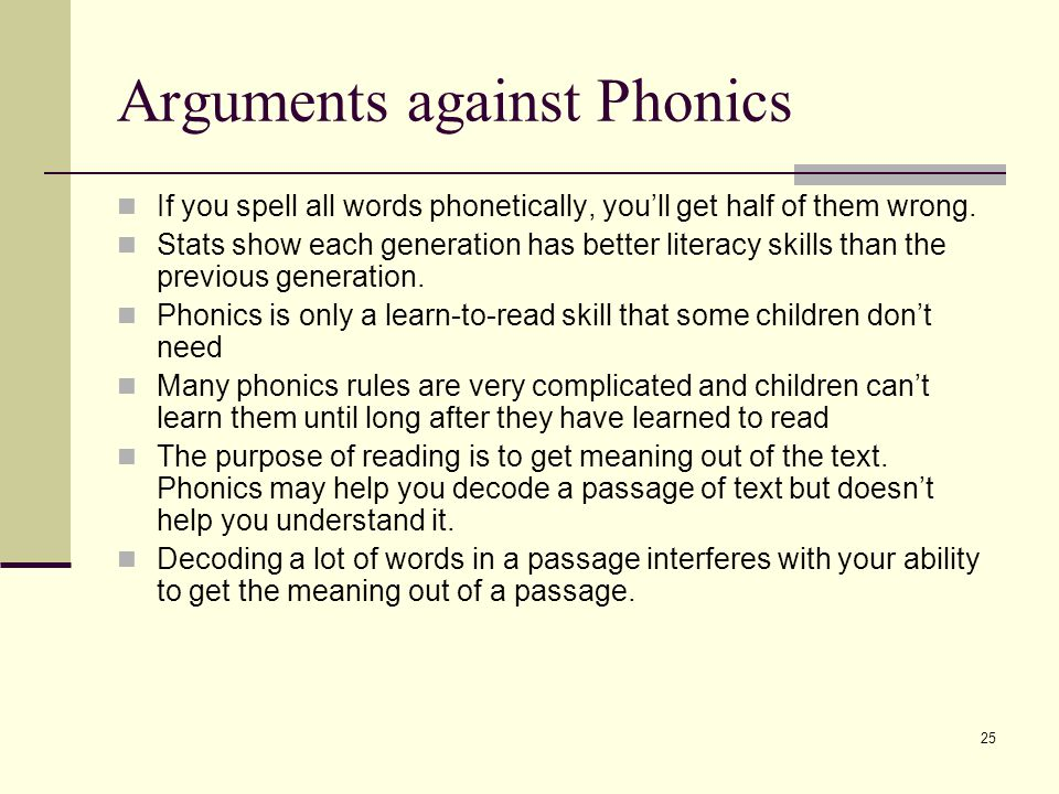 25 Arguments against Phonics If you spell all words phonetically, you'll get half of them wrong.