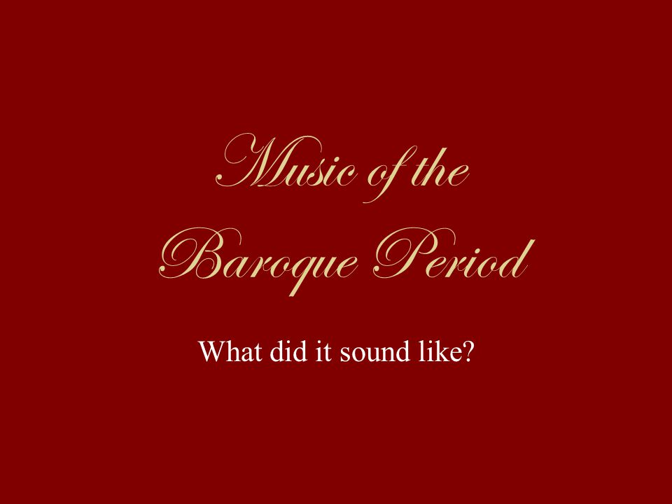 Music of the Baroque Period What did it sound like?
