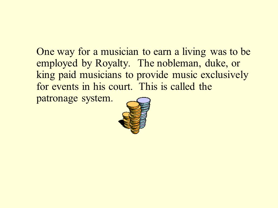 One way for a musician to earn a living was to be employed by Royalty.