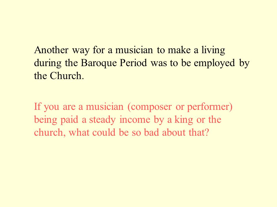 Another way for a musician to make a living during the Baroque Period was to be employed by the Church.
