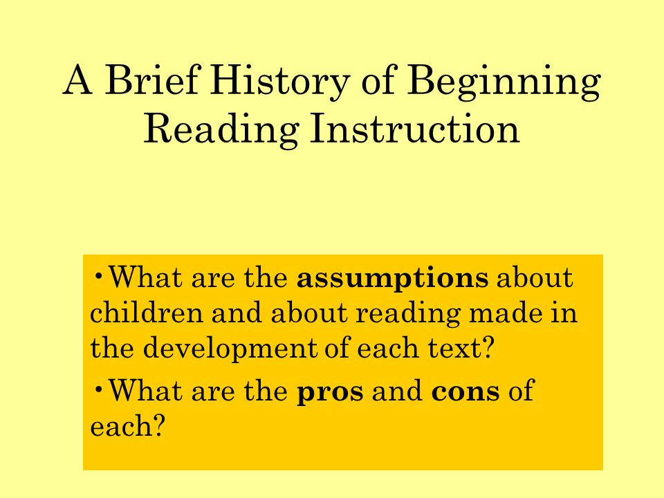 A Brief History of Beginning Reading Instruction What are the assumptions about children and about reading made in the development of each text.