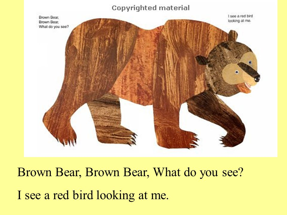 Brown Bear, Brown Bear, What do you see I see a red bird looking at me.