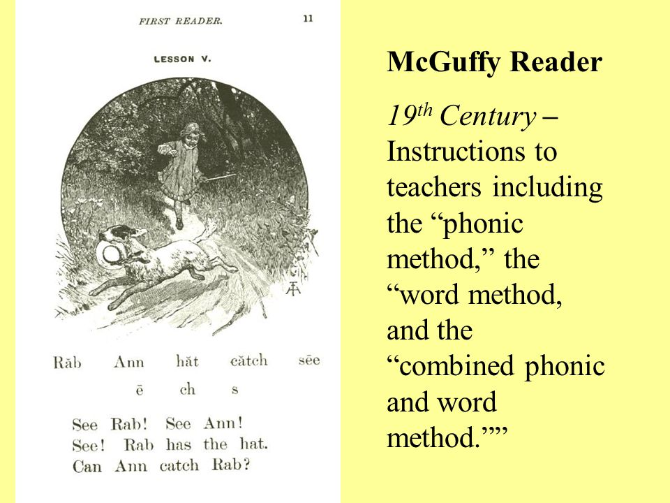 McGuffy Reader 19 th Century – Instructions to teachers including the phonic method, the word method, and the combined phonic and word method.