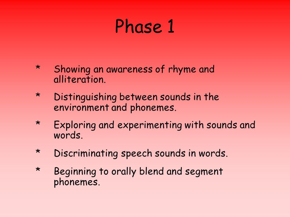 Phase 1 * Showing an awareness of rhyme and alliteration.