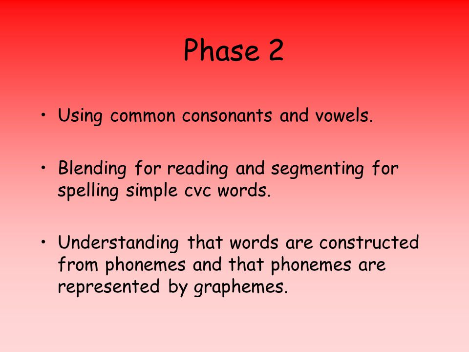 Phase 2 Using common consonants and vowels.