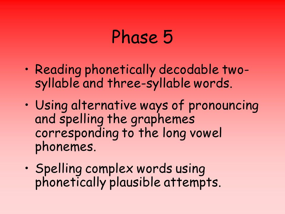 Phase 5 Reading phonetically decodable two- syllable and three-syllable words.
