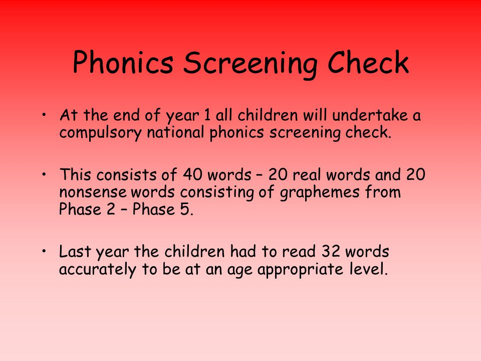 Phonics Screening Check At the end of year 1 all children will undertake a compulsory national phonics screening check.