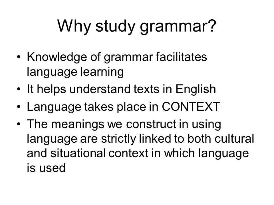 Grammar-Meaning Connection The claim that Grammar is a resource for making meaning indicates that grammar equals meaning and vice versa Meanings are accessible to the speakers via the grammar Grammar has internal meaning creation role