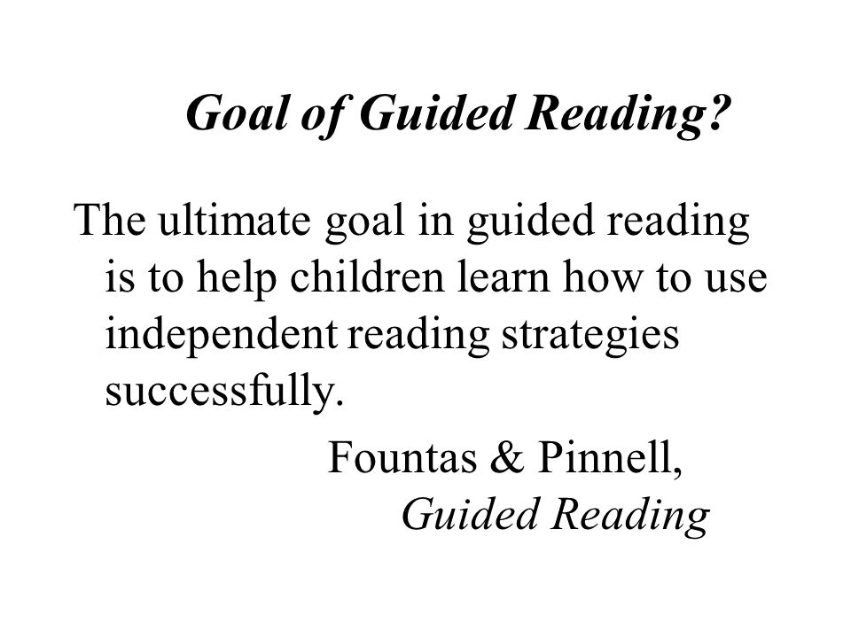 Objectives General Understanding of Guided Reading Essential Elements of G.R.