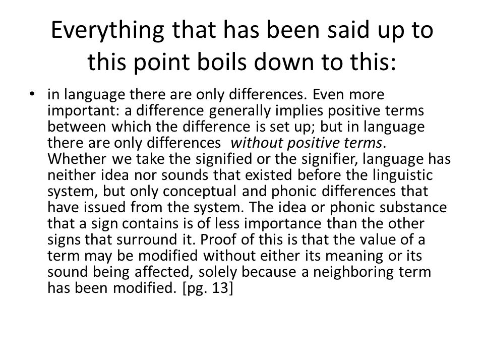 Everything that has been said up to this point boils down to this: in language there are only differences. Even more important: a difference generally