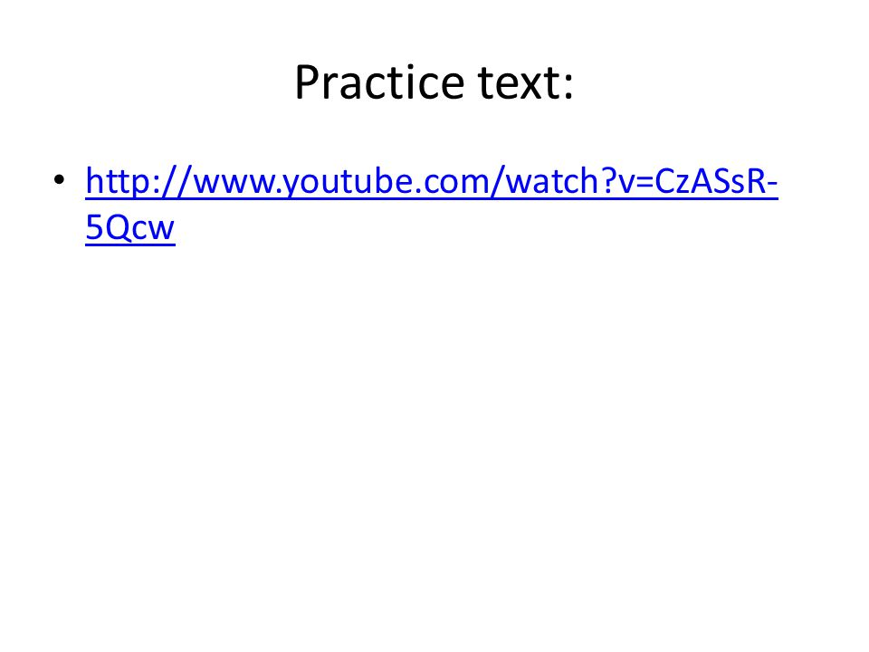Practice text: http://www.youtube.com/watch?v=CzASsR- 5Qcw http://www.youtube.com/watch?v=CzASsR- 5Qcw