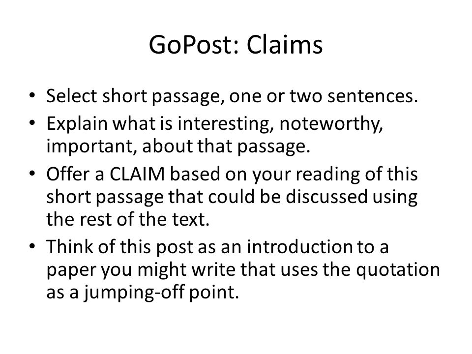 GoPost: Claims Select short passage, one or two sentences. Explain what is interesting, noteworthy, important, about that passage. Offer a CLAIM based