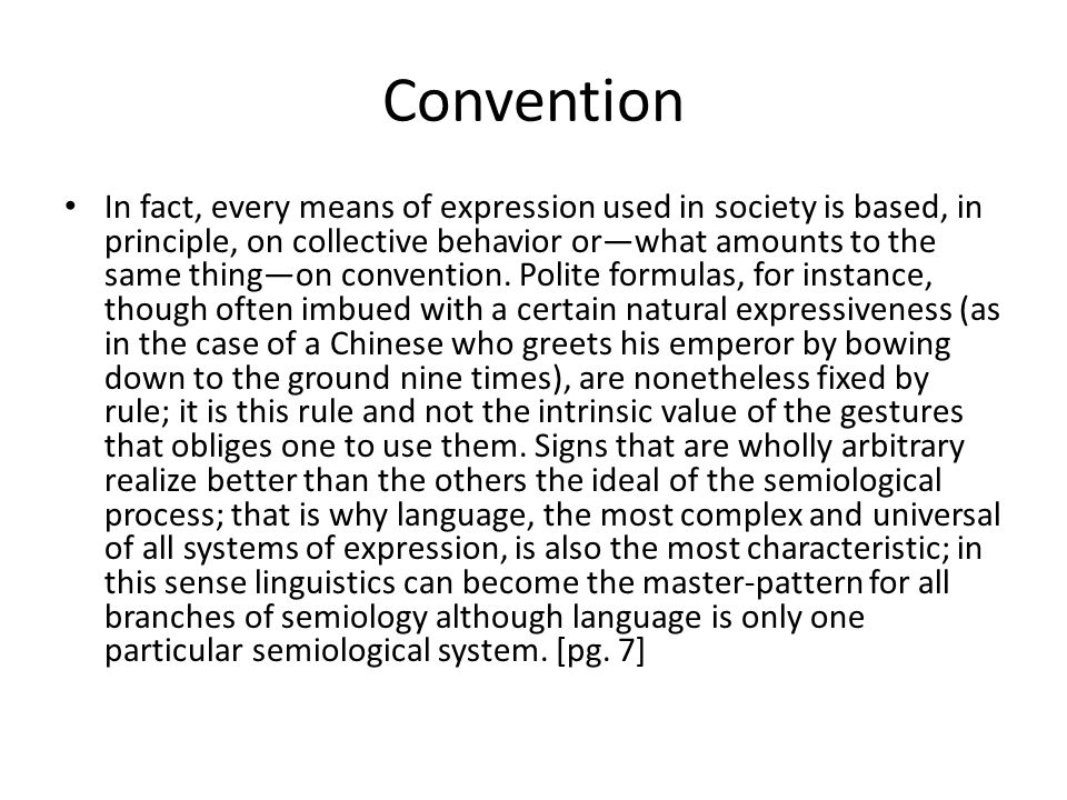 Convention In fact, every means of expression used in society is based, in principle, on collective behavior or—what amounts to the same thing—on convention.