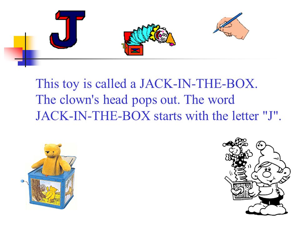 This toy is called a JACK-IN-THE-BOX. The clown s head pops out.