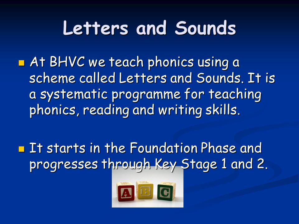 Letters and Sounds At BHVC we teach phonics using a scheme called Letters and Sounds.
