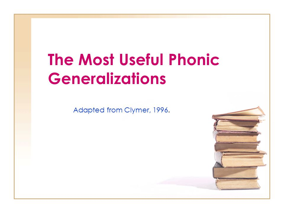 The Most Useful Phonic Generalizations Adapted from Clymer, 1996.