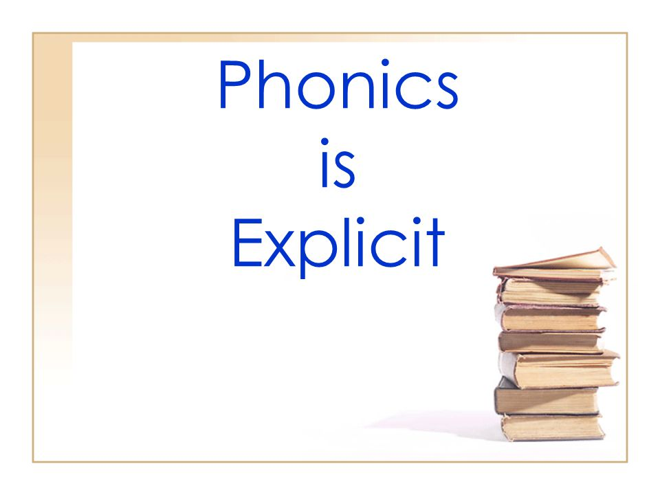 Phonics is Explicit