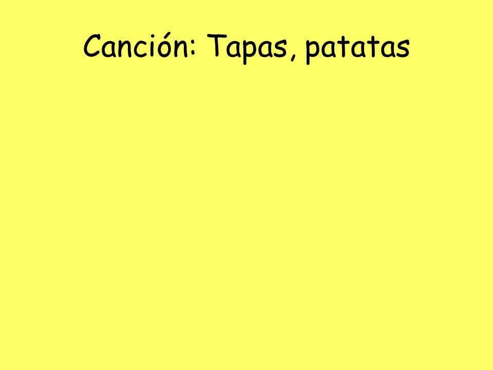 Canción: Tapas, patatas