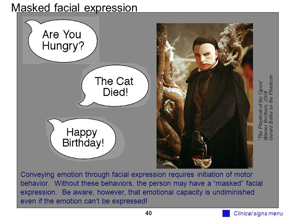 """40 Masked facial expression Clinical signs menu """"The Phantom of the Opera"""" Warner Brothers, 2004 Gerard Butler as the Phantom Conveying emotion throug"""