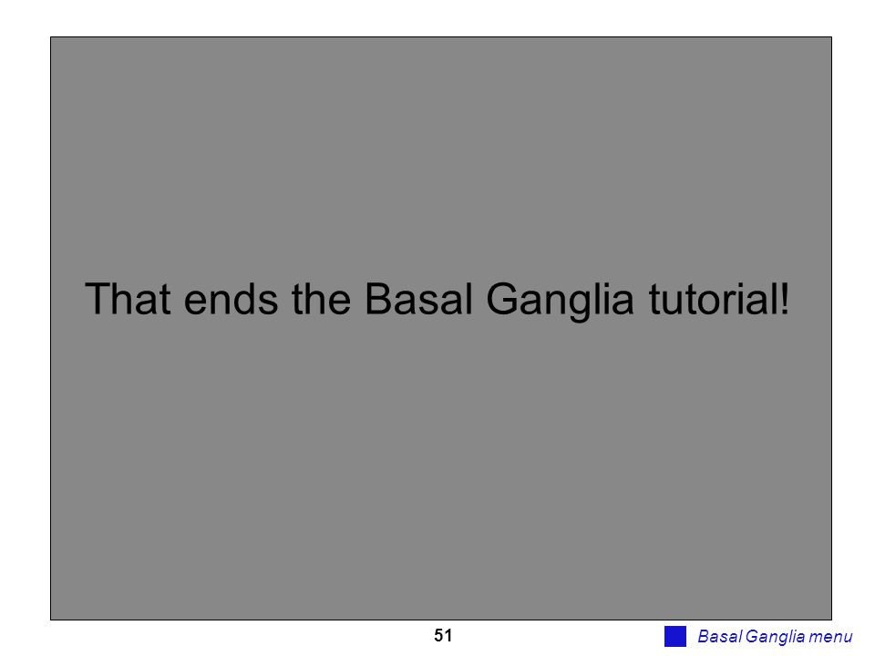 51 Basal Ganglia menu That ends the Basal Ganglia tutorial!