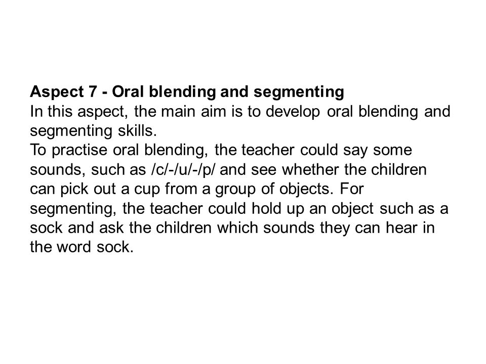 Aspect 7 - Oral blending and segmenting In this aspect, the main aim is to develop oral blending and segmenting skills.