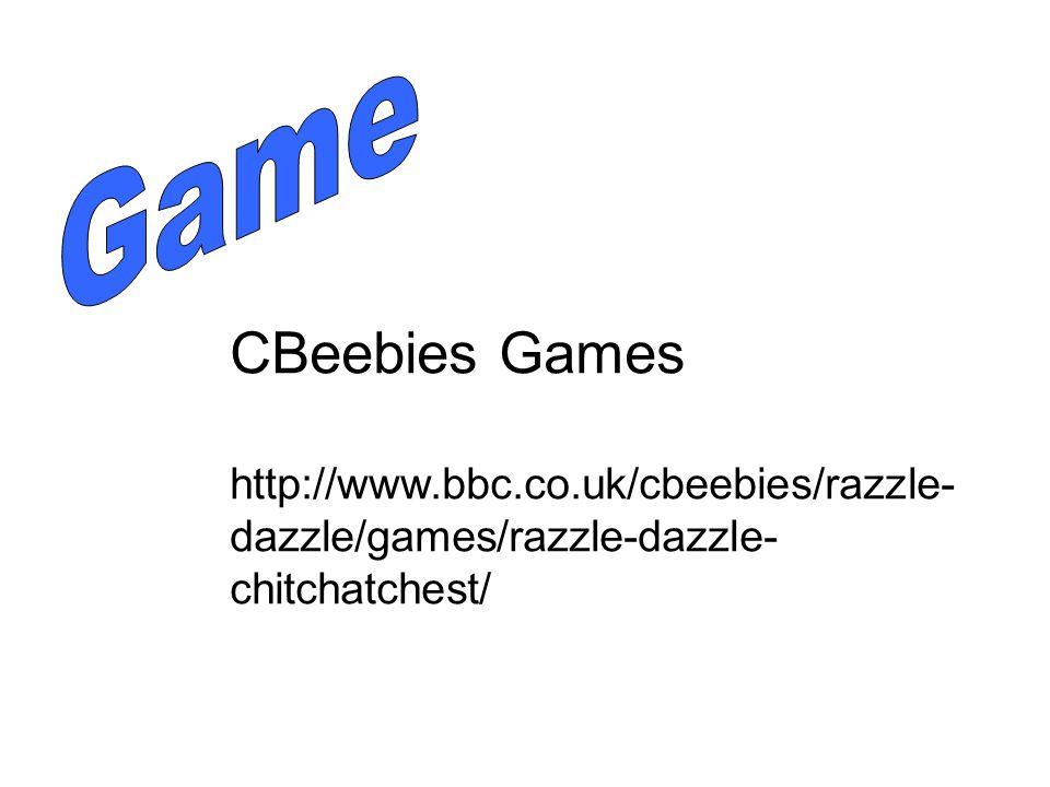 CBeebies Games http://www.bbc.co.uk/cbeebies/razzle- dazzle/games/razzle-dazzle- chitchatchest/