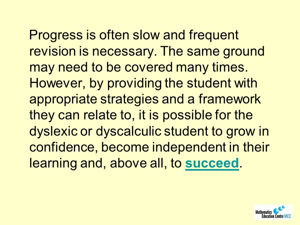Progress is often slow and frequent revision is necessary.