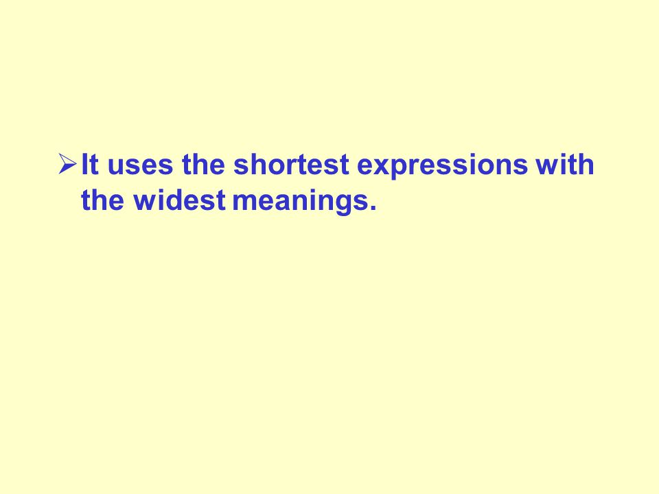  It uses the shortest expressions with the widest meanings.