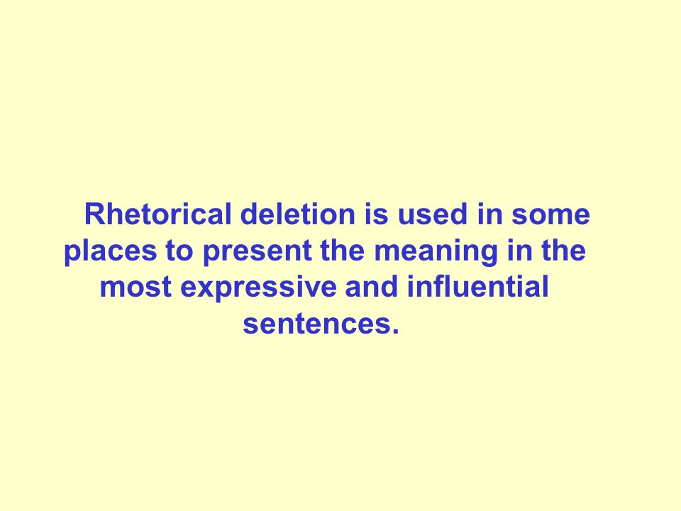 Rhetorical deletion is used in some places to present the meaning in the most expressive and influential sentences.
