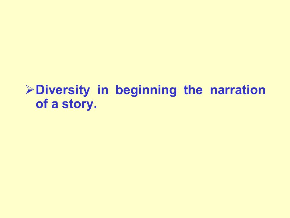  Diversity in beginning the narration of a story.