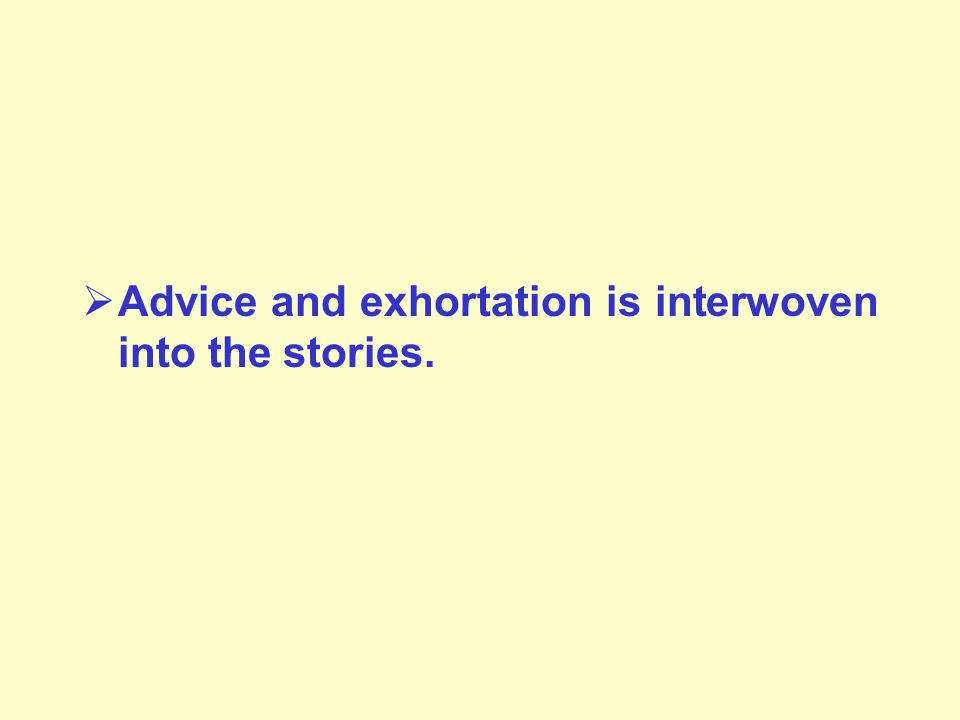  Advice and exhortation is interwoven into the stories.