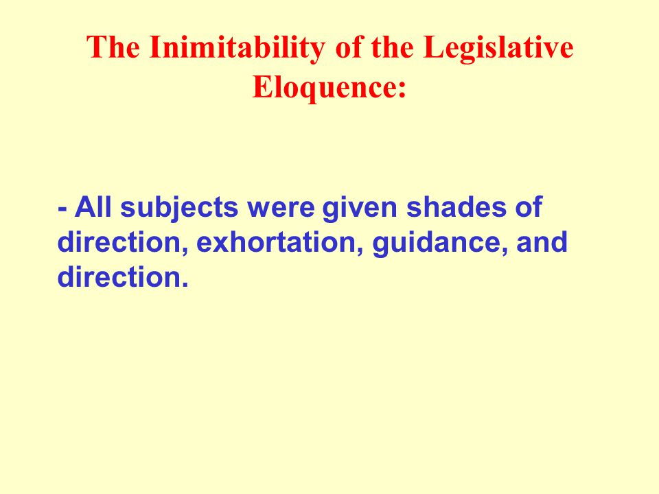 The Inimitability of the Legislative Eloquence: - All subjects were given shades of direction, exhortation, guidance, and direction.