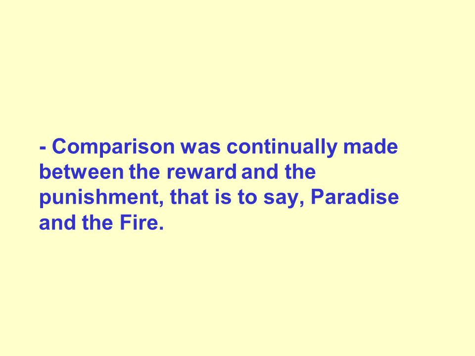 - Comparison was continually made between the reward and the punishment, that is to say, Paradise and the Fire.