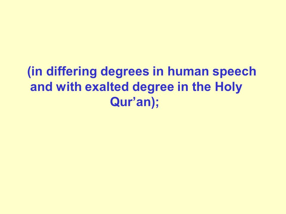 (in differing degrees in human speech and with exalted degree in the Holy Qur'an);