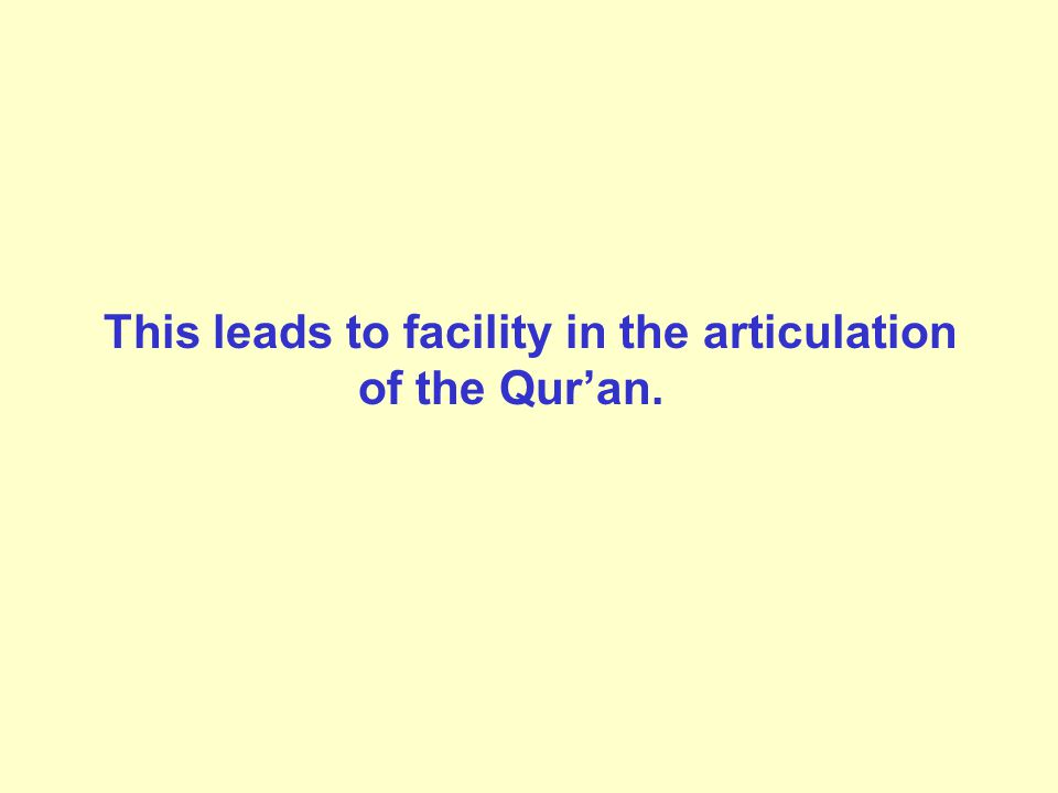 This leads to facility in the articulation of the Qur'an.