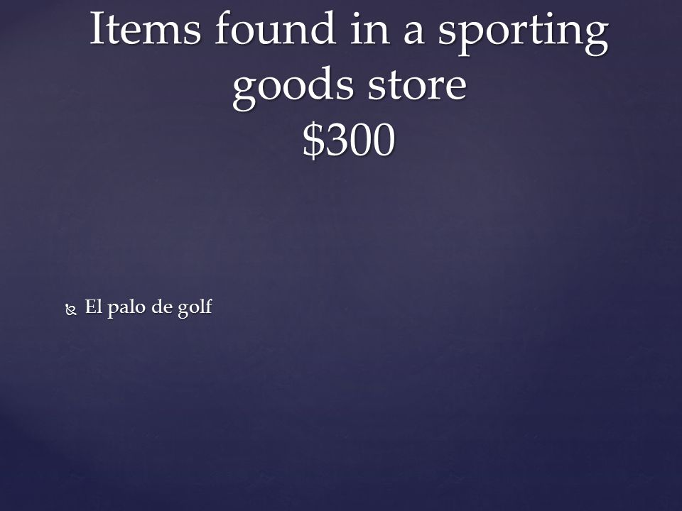  El palo de golf Items found in a sporting goods store $300
