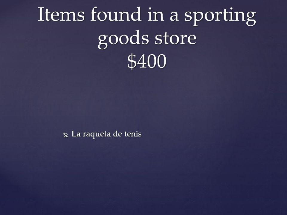  La raqueta de tenis Items found in a sporting goods store $400