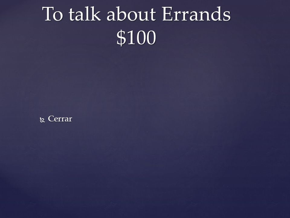  Cerrar To talk about Errands $100