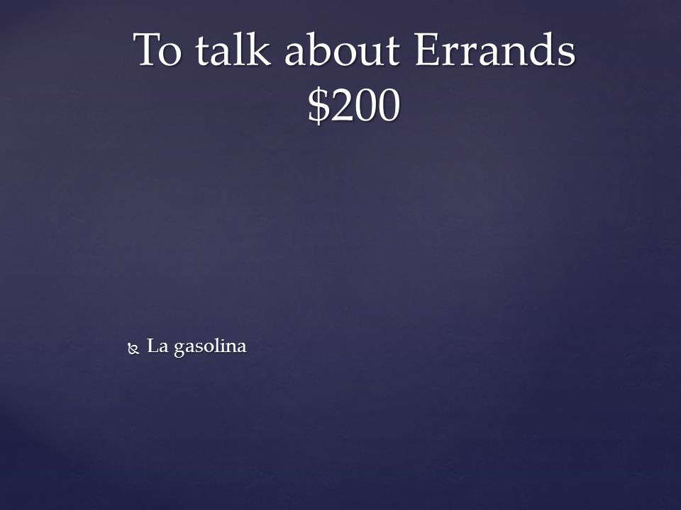  La gasolina To talk about Errands $200