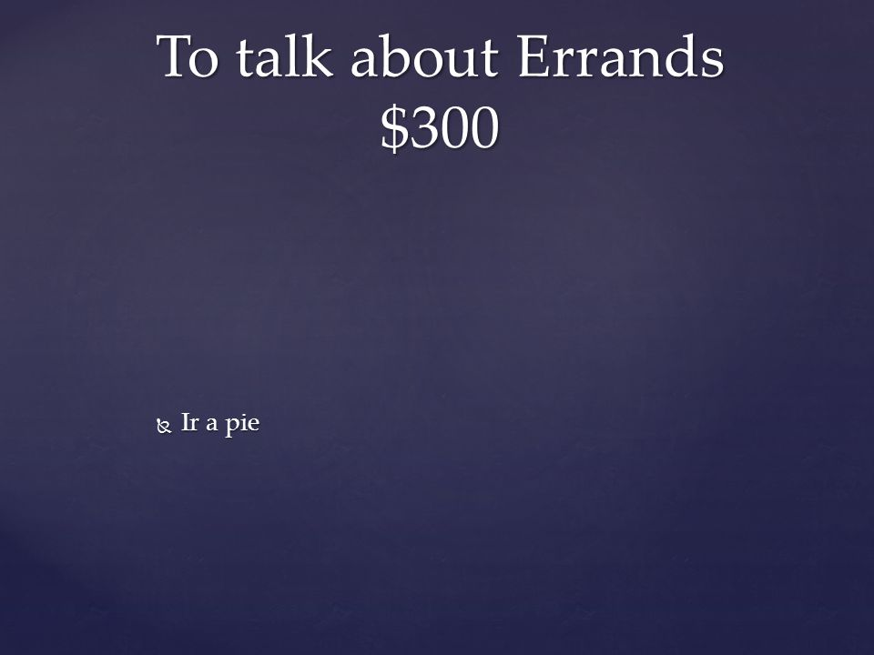  Ir a pie To talk about Errands $300