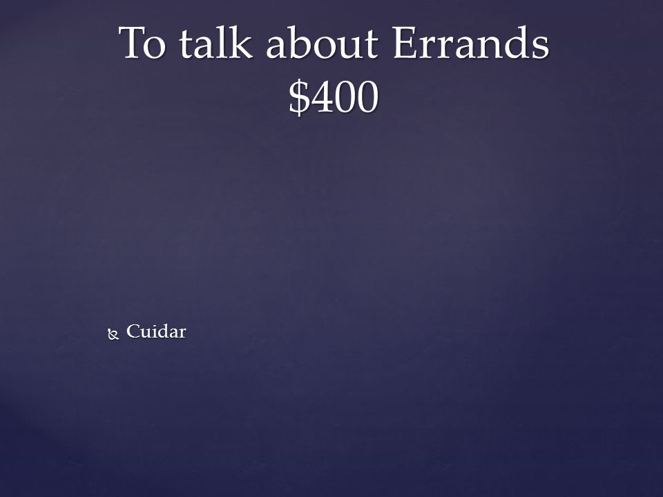  Cuidar To talk about Errands $400