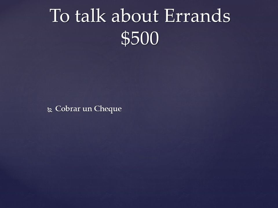  Cobrar un Cheque To talk about Errands $500