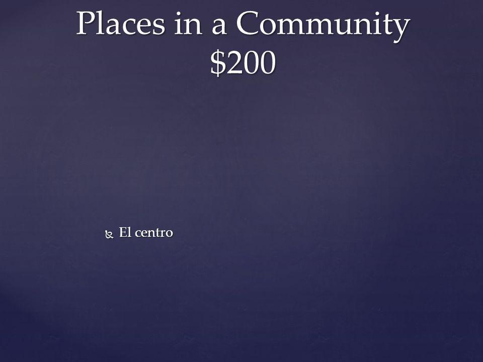  El centro Places in a Community $200