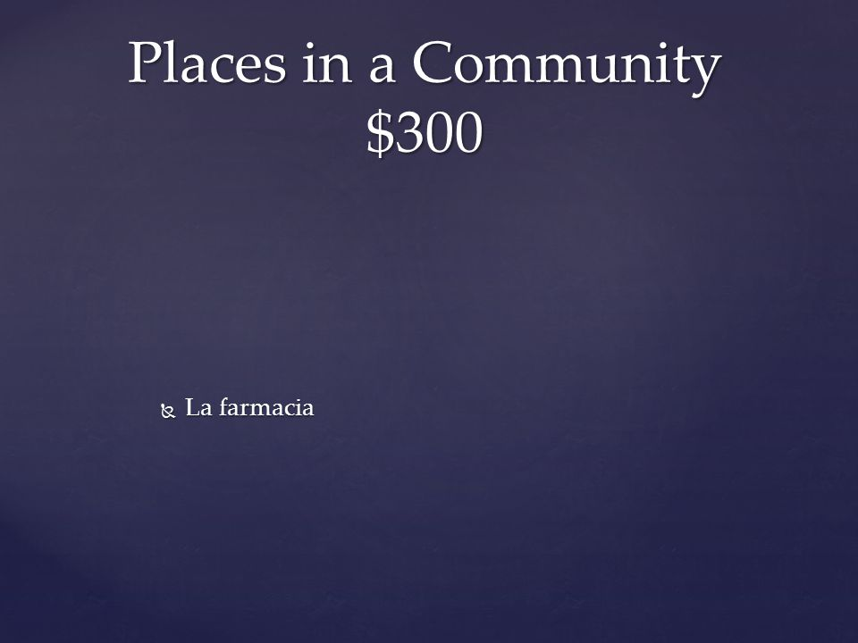  La farmacia Places in a Community $300